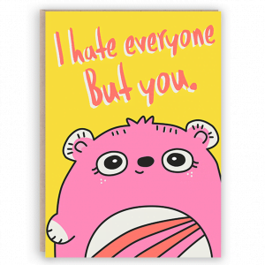 I hate everyone but you card