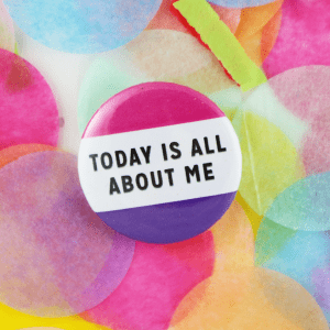 Today is all about me button badge