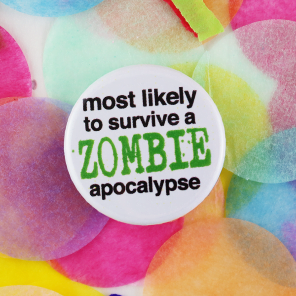 Zombie apocalypse button badge