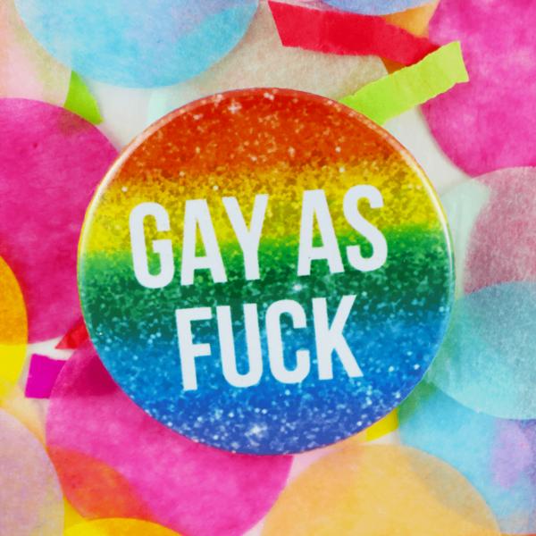 Gay as fuck button badge
