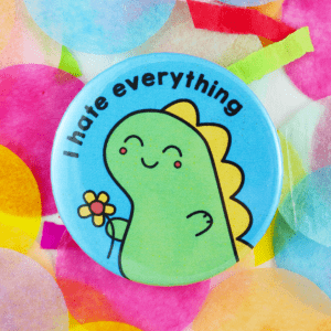 Hate everything dino button badge