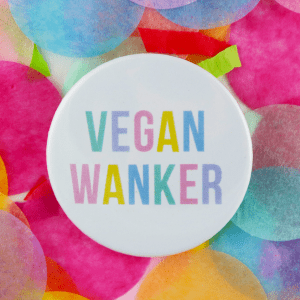 Vegan wanker button badge