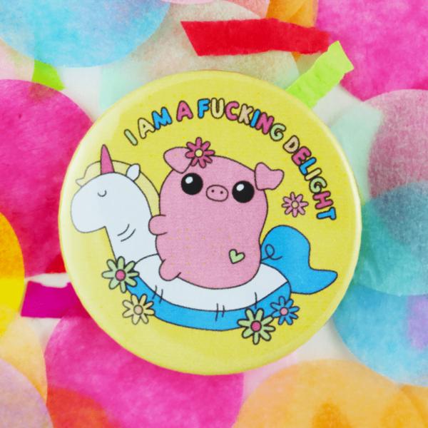 I am a fucking delight button badge
