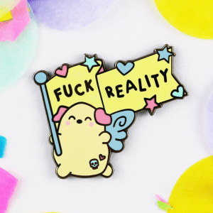 Fuck Reality hard enamel pin sweary