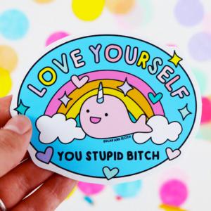 Love yourself you stupid bitch sticker