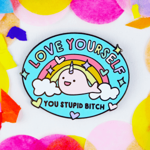Love yoursefl your stupid bitch enamel pin