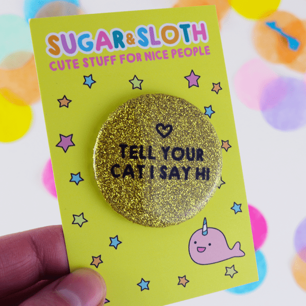 Tell your cat I say hi button badge