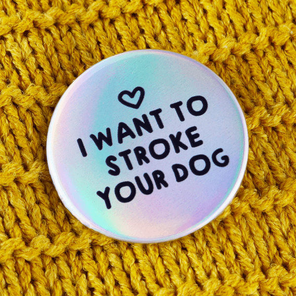 I want to stroke your dog