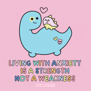 Living with anxiety is a strength not a weakness