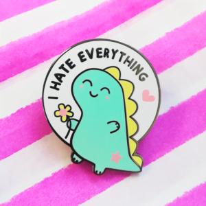 I hate everything dinosaur enamel pin